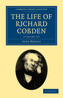 Cambridge Library Collection - British and Irish History, 19th Century: The Life of Richard Cobden 2 Volume Set