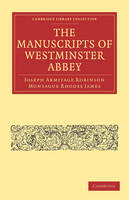 The Manuscripts of Westminster Abbey - Cambridge Library Collection - History of Printing, Publishing and Libraries (Paperback)