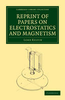 Reprint of Papers on Electrostatics and Magnetism - Cambridge Library Collection - Physical  Sciences (Paperback)