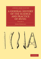 A General History of the Science and Practice of Music - Cambridge Library Collection - Music Volume 4 (Paperback)