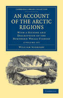 An Account of the Arctic Regions 2 Volume Set: With a History and Description of the Northern Whale-Fishery - Cambridge Library Collection - Polar Exploration