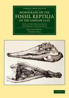 Monograph on the Fossil Reptilia of the London Clay: And of the Bracklesham and Other Tertiary Beds - Cambridge Library Collection - Monographs of the Palaeontographical Society (Paperback)