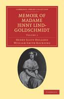 Memoir of Madame Jenny Lind-Goldschmidt: Her Early Art-Life and Dramatic Career, 1820-1851 - Memoir of Madame Jenny Lind-Goldschmidt 2 Volume Set Volume 1 (Paperback)