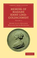 Memoir of Madame Jenny Lind-Goldschmidt: Her Early Art-Life and Dramatic Career, 1820-1851 - Memoir of Madame Jenny Lind-Goldschmidt 2 Volume Set Volume 2 (Paperback)