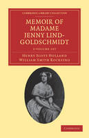 Memoir of Madame Jenny Lind-Goldschmidt 2 Volume Set: Her Early Art-Life and Dramatic Career, 1820-1851 - Cambridge Library Collection - Music
