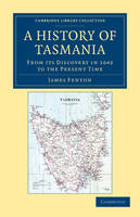 A History of Tasmania: From its Discovery in 1642 to the Present Time - Cambridge Library Collection - History of Oceania (Paperback)