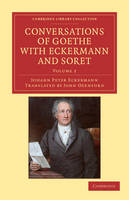 Conversations of Goethe with Eckermann and Soret 2 Volume Paperback Set Conversations of Goethe with Eckermann and Soret: Volume 2 - Cambridge Library Collection - Philosophy (Paperback)