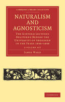 Naturalism and Agnosticism 2 Volume Paperback Set: The Gifford Lectures Delivered before the University of Aberdeen in the Years 1896-1898 - Cambridge Library Collection - Philosophy