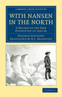 With Nansen in the North: A Record of the Fram Expedition in 1893-96 - Cambridge Library Collection - Polar Exploration (Paperback)