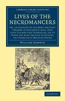 Lives of the Necromancers: Or, an Account of the Most Eminent Persons in Successive Ages, Who Have Claimed for Themselves, or to Whom Has Been Imputed by Others, the Exercise of Magical Power - Cambridge Library Collection - Spiritualism and Esoteric Knowledge (Paperback)