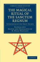 The Magical Ritual of the Sanctum Regnum: Interpreted by the Tarot Trumps - Cambridge Library Collection - Spiritualism and Esoteric Knowledge (Paperback)