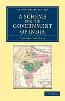 Cambridge Library Collection - South Asian History: A Scheme for the Government of India (Paperback)