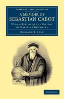 Cambridge Library Collection - Maritime Exploration: A Memoir of Sebastian Cabot: With a Review of the History of Maritime Discovery