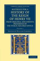 Materials for a History of the Reign of Henry VII: From Original Documents Preserved in the Public Record Office - Materials for a History of the Reign of Henry VII 2 Volume Set Volume 1 (Paperback)