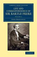 Life and Correspondence of Sir Bartle Frere, Bart., G.C.B., F.R.S., etc. 2 Volume Set Life and Correspondence of Sir Bartle Frere, Bart., G.C.B., F.R.S., etc.: Volume 1 - Cambridge Library Collection - South Asian History (Paperback)