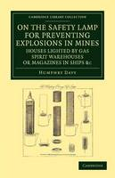 On the Safety Lamp for Preventing Explosions in Mines, Houses Lighted by Gas, Spirit Warehouses, or Magazines in Ships, etc.: With Some Researches on Flame - Cambridge Library Collection - Technology (Paperback)