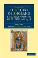 The Story of England by Robert Manning of Brunne, AD 1338 - Cambridge Library Collection - Rolls Volume 1 (Paperback)