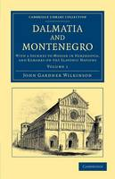 Dalmatia and Montenegro: With a Journey to Mostar in Herzegovia, and Remarks on the Slavonic Nations - Dalmatia and Montenegro 2 Volume Set (Paperback)
