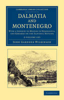 Dalmatia and Montenegro 2 Volume Set: With a Journey to Mostar in Herzegovia, and Remarks on the Slavonic Nations - Cambridge Library Collection - Travel, Europe