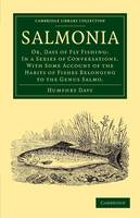 Salmonia: Or, Days of Fly Fishing: In a Series of Conversations. With Some Account of the Habits of Fishes Belonging to the Genus Salmo - Cambridge Library Collection - Zoology (Paperback)