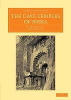 The Cave Temples of India - Cambridge Library Collection - Perspectives from the Royal Asiatic Society (Paperback)