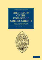 Cambridge Library Collection - Cambridge: The History of the College of Corpus Christi and the B. Virgin Mary (Commonly Called Bene't) in the University of Cambridge: From its Foundation to the Present Time (Paperback)