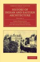 History of Indian and Eastern Architecture: Volume 2 - Cambridge Library Collection - Art and Architecture (Paperback)