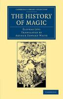 The History of Magic: Including a Clear and Precise Exposition of its Procedure, its Rites and its Mysteries - Cambridge Library Collection - Spiritualism and Esoteric Knowledge (Paperback)