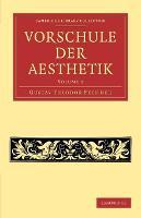 Vorschule der Aesthetik 2 Volume Set Vorschule der Aesthetik: Volume 2 - Cambridge Library Collection - Art and Architecture (Paperback)