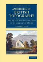 Anecdotes of British Topography: Or, an Historical Account of What Has Been Done for Illustrating the Topographical Antiquities of Great Britain and Ireland - Cambridge Library Collection - British and Irish History, General (Paperback)