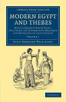 Modern Egypt and Thebes: Being a Description of Egypt, Including the Information Required for Travellers in that Country - Cambridge Library Collection - Egyptology (Paperback)