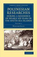 Polynesian Researches during a Residence of Nearly Six Years in the South Sea Islands 2 Volume Set Polynesian Researches during a Residence of Nearly Six Years in the South Sea Islands: Volume 1 - Cambridge Library Collection - History of Oceania (Paperback)