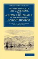 The Proceedings of the Governor and Assembly of Jamaica, in Regard to the Maroon Negroes - Cambridge Library Collection - Slavery and Abolition (Paperback)