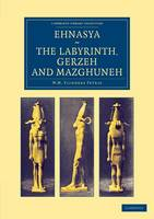 Ehnasya, The Labyrinth, Gerzeh and Mazghuneh - Cambridge Library Collection - Egyptology (Paperback)