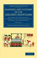 Manners and Customs of the Ancient Egyptians: Volume 3: Including their Private Life, Government, Laws, Art, Manufactures, Religion, and Early History - Cambridge Library Collection - Egyptology (Paperback)