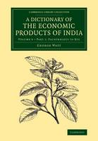 A Dictionary of the Economic Products of India: Volume 6, Pachyrhizus to Rye, Part 1 - Cambridge Library Collection - Botany and Horticulture (Paperback)