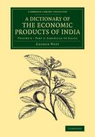 A Dictionary of the Economic Products of India: Volume 6, Sabadilla to Silica, Part 2 - Cambridge Library Collection - Botany and Horticulture (Paperback)