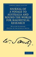 Journal of a Voyage to Australia, and Round the World for Magnetical Research - Cambridge Library Collection - Technology (Paperback)