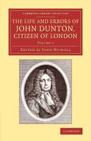 The The Life and Errors of John Dunton, Citizen of London 2 Volume Set The Life and Errors of John Dunton, Citizen of London: Volume 1 - Cambridge Library Collection - History of Printing, Publishing and Libraries (Paperback)