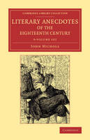 Literary Anecdotes of the Eighteenth Century 9 Volume Set: Comprizing Biographical Memoirs of William Bowyer, Printer, F.S.A., and Many of his Learned Friends - Cambridge Library Collection - Literary  Studies