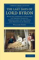 The Last Days of Lord Byron: With his Lordship's Opinions on Various Subjects, Particularly on the State and Prospects of Greece - Cambridge Library Collection - European History (Paperback)