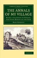 Cambridge Library Collection - Botany and Horticulture: The Annals of My Village: Being a Calendar of Nature, for Every Month in the Year (Paperback)