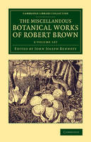 The Miscellaneous Botanical Works of Robert Brown 2 Volume Set - Cambridge Library Collection - Botany and Horticulture
