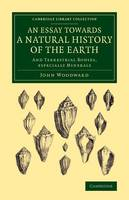 An Essay towards a Natural History of the Earth: And Terrestrial Bodyes, Especially Minerals - Cambridge Library Collection - Earth Science (Paperback)
