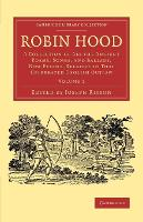 Robin Hood: Volume 1: A Collection of All the Ancient Poems, Songs, and Ballads, Now Extant, Relative to that Celebrated English Outlaw - Cambridge Library Collection - Literary  Studies (Paperback)