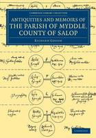 The Antiquities and Memoirs of the Parish of Myddle, County of Salop - Cambridge Library Collection - British & Irish History, 17th & 18th Centuries (Paperback)
