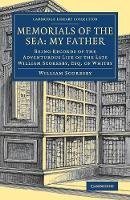 Memorials of the Sea: My Father: Being Records of the Adventurous Life of the Late William Scoresby, Esq. of Whitby - Cambridge Library Collection - Polar Exploration (Paperback)