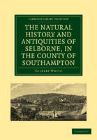 The Natural History and Antiquities of Selborne, in the County of Southampton - Cambridge Library Collection - Zoology (Paperback)