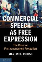 Commercial Speech as Free Expression: The Case for First Amendment Protection - Cambridge Studies on Civil Rights and Civil Liberties (Paperback)