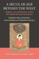 A Secular Age beyond the West: Religion, Law and the State in Asia, the Middle East and North Africa - Cambridge Studies in Social Theory, Religion and Politics (Paperback)